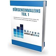 Börseneinmaleins Teil 1: Geballtes Wissen zum Thema Börse, Finanzen, Aktien, ETF, Lebensversicherung, Altersvorsorge, Rente und Sparen