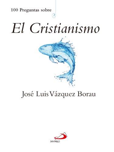 100 Preguntas sobre el Cristianismo por José Luis Vázquez Borau