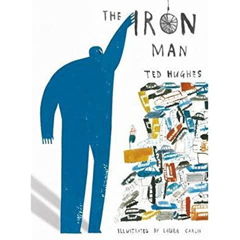 [(The Iron Man)] [ By (author) Ted Hughes, Illustrated by Laura Carlin ] [October, 2013]
