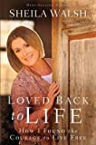 [(Loved Back to Life : How I Found the Courage to Live Free)] [By (author) Sheila Walsh] published on (February, 2015)