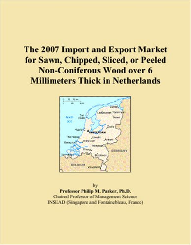 The 2007 Import and Export Market for Sawn, Chipped, Sliced, or Peeled Non-Coniferous Wood over 6 Millimeters Thick in Netherlands