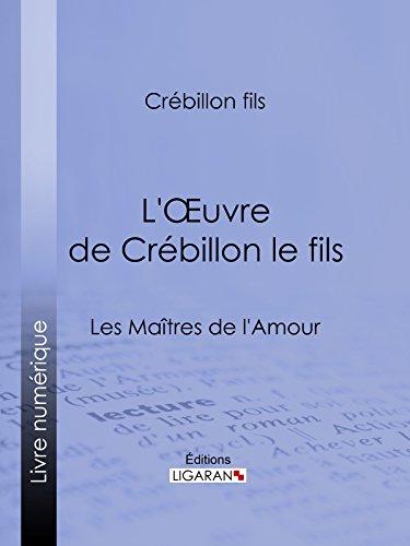 L'Oeuvre de Crébillon le fils: Les Maîtres de l'Amour par Crébillon fils