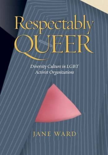 Respectably Queer: Diversity Culture in LGBT Activist Organizations by Jane Ward (2008-09-15)
