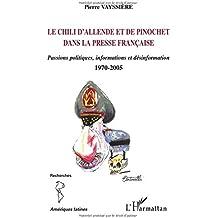 Le Chili d'Allende et de Pinochet dans la presse française : Passions politiques, informations et désinformation, 1970-2005
