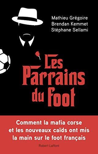 Les Parrains du foot par Mathieu GRÉGOIRE, Brendan KEMMET, Stéphane SELLAMI