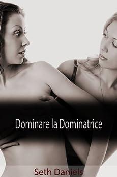 Dominare la Dominatrice: Un Trio BDSM (Italian Edition) par [Daniels, Seth]