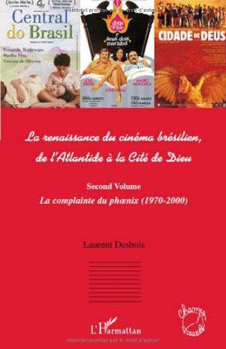 La renaissance du cinéma brésilien, de l'Atlantide à la Cité de Dieu : Second volume, La complainte du phoenix (1970-2000)