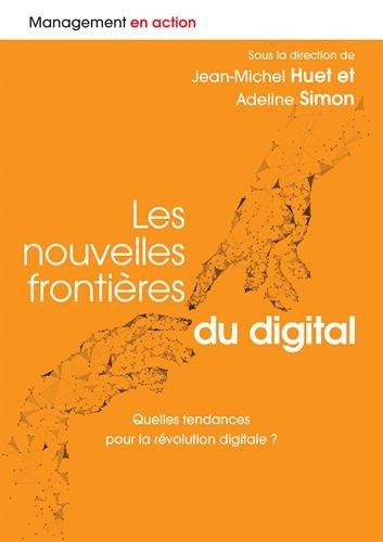 Les nouvelles frontières du digital : Quelles tendances pour la révolution digitale ? par Jean-Michel Huet, Adeline Simon