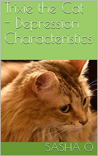 Trixie the Cat - Depression Characteristics (English Edition)
