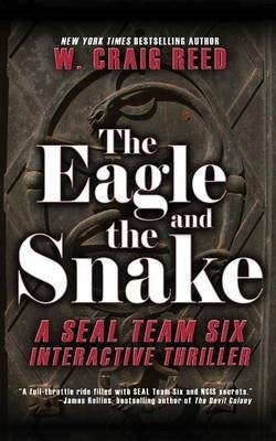 [The Eagle and the Snake : A Seal Team Six Interactive Thriller] (By (author)  W Craig Reed) [published: May, 2012]