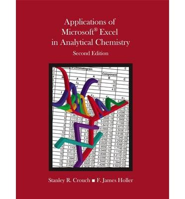 [(Applications of Microsoft Excel in Analytical Chemistry)] [ By (author) Stanley Crouch, By (author) F.James Holler ] [January, 2013]