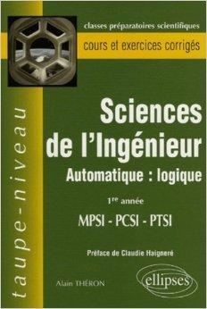 Sciences de l'Ingénieur MPSI-PCSI-PTSI 1e Année - Automatique : logique de Alain Theron,Claudie Haigneré (Préface) ( 11 août 2005 )