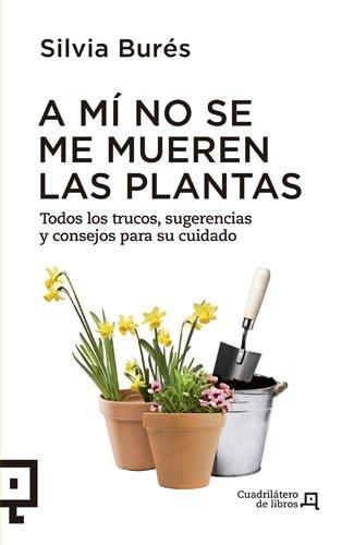 Descargar Libro A Mí No Se Me Mueren Las Plantas (Altres) de Silvia Burés Pastor
