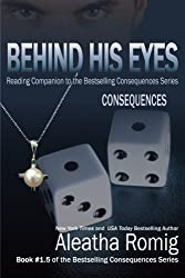 Behind His Eyes - Consequences: Reading Companion to the Bestselling Consequences Series by Aleatha Romig (2014-01-14)