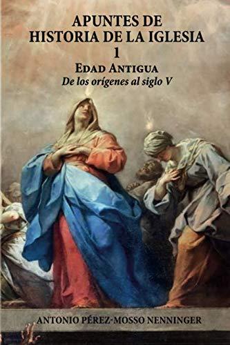 APUNTES DE LA HISTORIA DE LA IGLESIA  I por antonio perez mosso