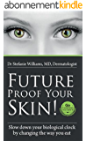 Future Proof Your Skin! Slow down your biological clock by changing the way you eat. (English Edition)
