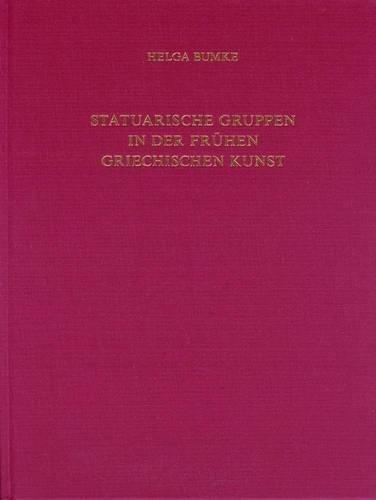 Statuarische Gruppen in der fruhen griechischen Kunst (Jahrbuch des Deutschen Archaologischen Instituts - Erganzungshefte) por Helga Bumke