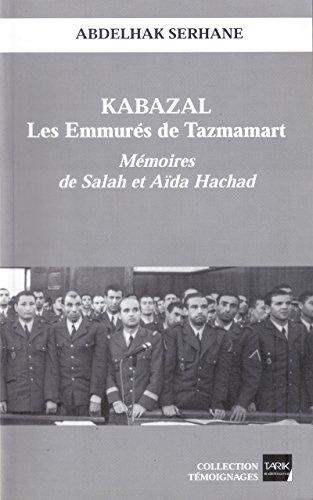 Kabazal - Les Emmurés de Tazmamart: Mémoires de Salah et Aïda Hachad par Abdelhak Serhane