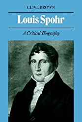 Louis Spohr: A Critical Biography by Clive Brown (2006-03-30)