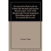 Die deutsche Publizistik als Faktor der deutsch-polnischen Beziehungen 1919-1939 (Studien Der Forschungsstelle Ostmitteleuropa An Der Universitat Dortmund)