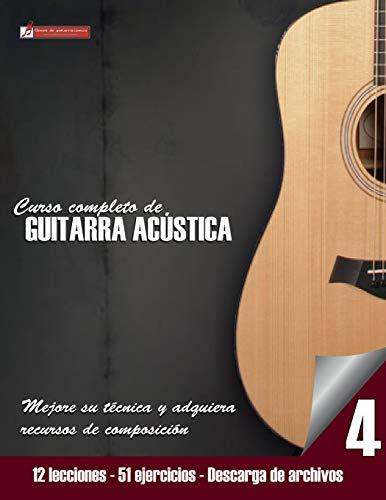Curso completo de guitarra acústica nivel 4: Nivel 4 Mejore su técnica y adquiera recursos de composición: Volume 4 por Miguel Antonio Martinez