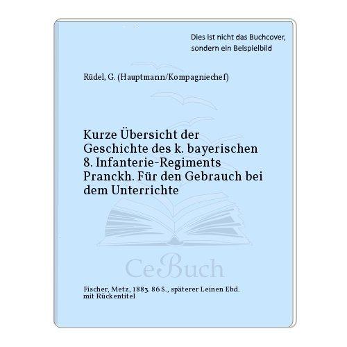 Kurze Übersicht der Geschichte des k. bayerischen 8. Infanterie-Regiments Pranckh. Für den Gebrauch bei dem Unterrichte