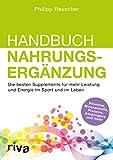 Handbuch Nahrungsergänzung: Die besten Supplements für mehr Leistung und Energie im Sport und im Leben