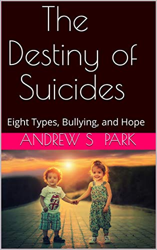 The Destiny of Suicides: Eight Types, Bullying, and Hope (English Edition)