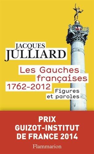 Les Gauches françaises (1762-2012), Tome 2: Figures et paroles par Jacques Julliard, Grégoire Franconie
