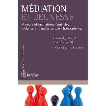 Médiation et jeunesse: Mineurs et médiations familiales, scolaires et pénales en pays francophones (Prévenir, négocier, résoudre)