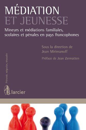 Médiation et jeunesse: Mineurs et médiations familiales, scolaires et pénales en pays francophones (Prévenir, négocier, résoudre) par Jean Mirimanoff