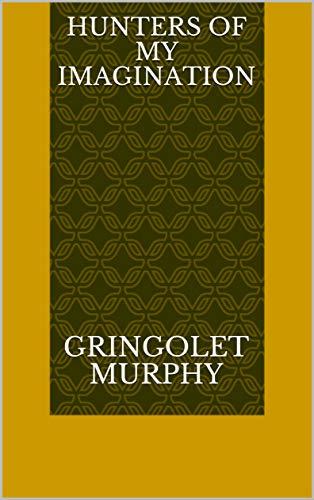 Hunters Of My Imagination (Finnish Edition) por Gringolet Murphy