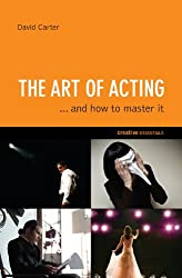 The Art of Acting: .and How to Master It (Creative Essentials)