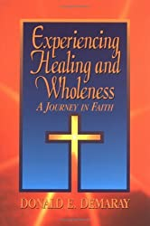 Experiencing Healing and Wholeness: A Journey in Faith by Donald Demaray (1999-04-02)