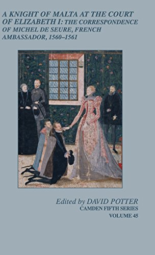 A Knight of Malta at the Court of Elizabeth I: The Correspondence of Michel de Seure, French Ambassador, 1560–62 (Camden Fifth Series)