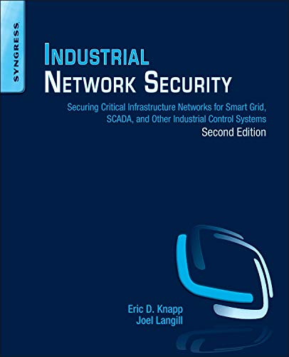 Industrial Network Security: Securing Critical Infrastructure Networks for Smart Grid, SCADA, and Other Industrial Control Systems por Eric D. Knapp