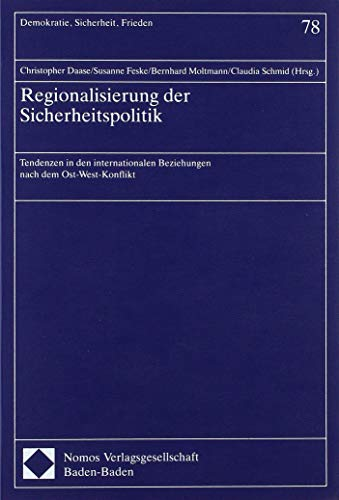 Regionalisierung der Sicherheitspolitik: Tendenzen in den internationalen Beziehungen nach dem Ost-West-Konflikt (Demokratie, Sicherheit, Frieden)
