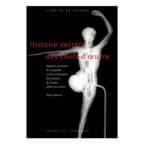 Histoire secrète des chefs-d'oeuvre. : Enquête au centre de recherche et de restauration des Musées de France, Palais du louvre por Didier Durbana