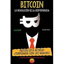 BITCOIN La Revolución de la Criptomoneda: ¿Quien está detrás?¿Terminará con los bancos?: Volume 1 (Criptopia)
