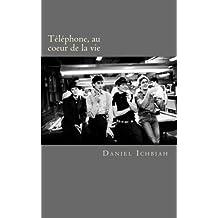 Telephone, au coeur de la vie: Biographie du groupe Telephone