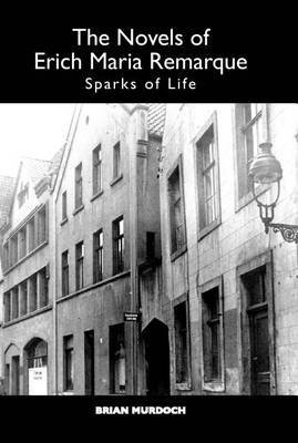 [The Novels of Erich Maria Remarque: Sparks of Life] (By: Brian Murdoch) [published: October, 2010]
