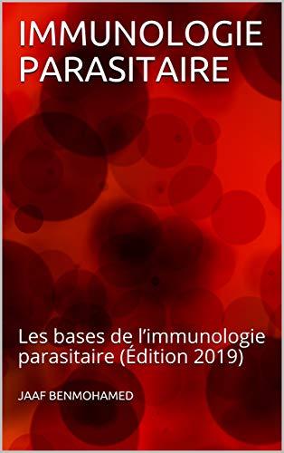 Immunologie Parasitaire: Les Bases De L'immunologie Parasitaire (édition 2019) por Jaaf Benmohamed