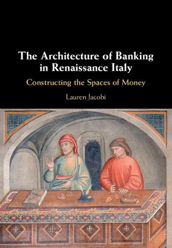 The Architecture of Banking in Renaissance Italy: Constructing the Spaces of Money