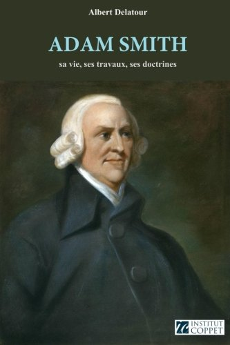 Adam Smith: sa vie, ses travaux, ses doctrines