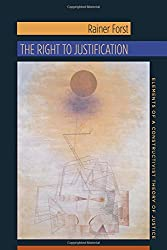 The Right to Justification: Elements of a Constructivist Theory of Justice (New Directions in Critical Theory)