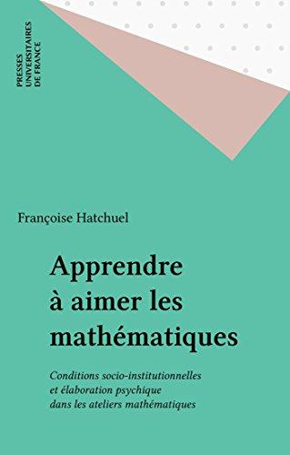 Apprendre à aimer les mathématiques: Conditions socio-institutionnelles et élaboration psychique dans les ateliers mathématiques