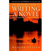 The Beginner's Guide to Writing A Novel: 4th edition