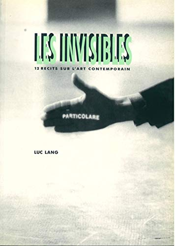 Les Invisibles : 12 récits sur l'art contemporain par Luc Lang