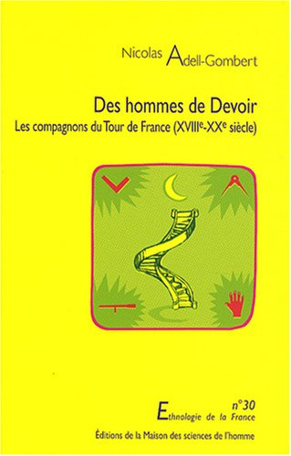 Des hommes de Devoir : Les Compagnons du Tour de France (XVIIIe-XXe siècle)