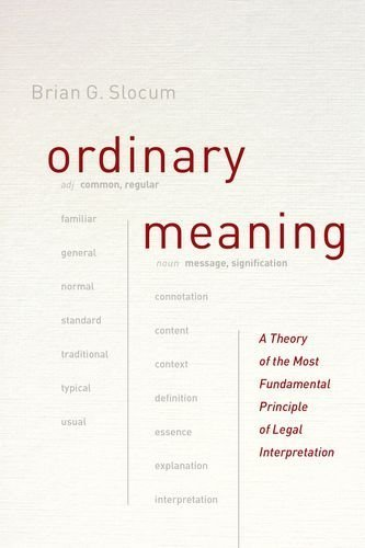 Ordinary Meaning: A Theory of the Most Fundamental Principle of Legal Interpretation by Brian G. Slocum (2015-12-22)